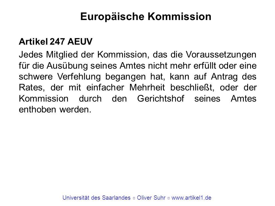 Universität des Saarlandes Oliver Suhr www.artikel1.de Europäische Kommission Artikel 247 AEUV Jedes Mitglied der Kommission, das die Voraussetzungen