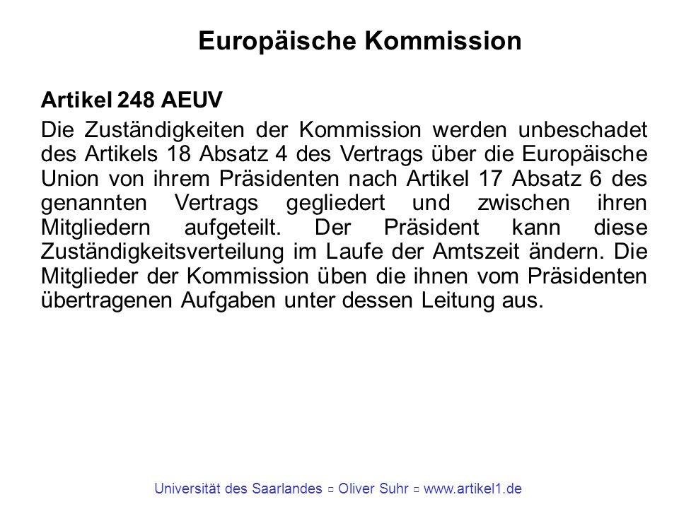 Universität des Saarlandes Oliver Suhr www.artikel1.de Europäische Kommission Artikel 248 AEUV Die Zuständigkeiten der Kommission werden unbeschadet d