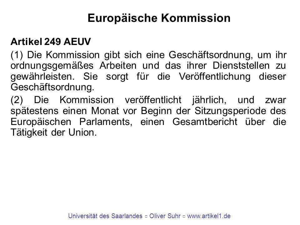 Universität des Saarlandes Oliver Suhr www.artikel1.de Europäische Kommission Artikel 249 AEUV (1) Die Kommission gibt sich eine Geschäftsordnung, um