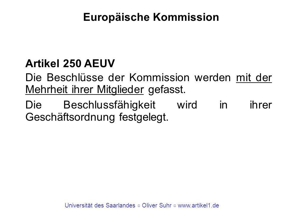 Universität des Saarlandes Oliver Suhr www.artikel1.de Europäische Kommission Artikel 250 AEUV Die Beschlüsse der Kommission werden mit der Mehrheit i