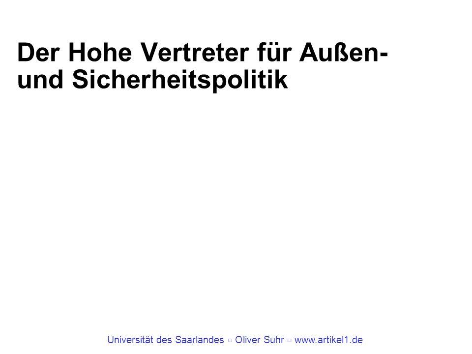 Universität des Saarlandes Oliver Suhr www.artikel1.de Der Hohe Vertreter für Außen- und Sicherheitspolitik