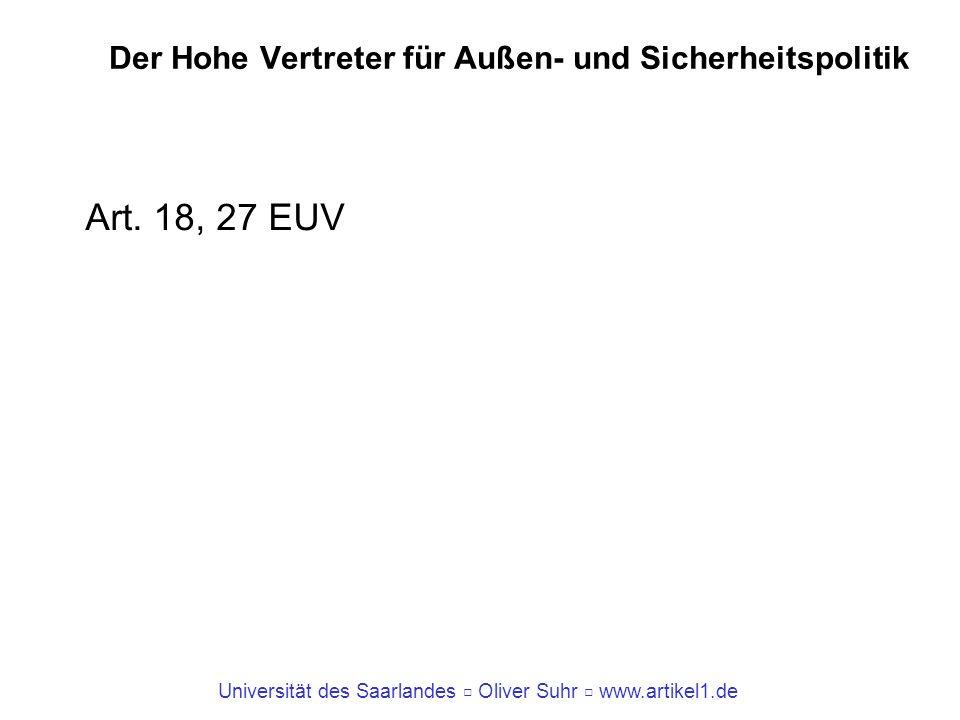 Universität des Saarlandes Oliver Suhr www.artikel1.de Der Hohe Vertreter für Außen- und Sicherheitspolitik Art. 18, 27 EUV