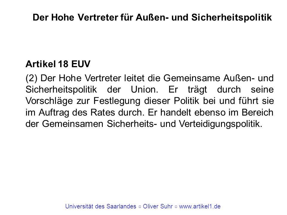 Universität des Saarlandes Oliver Suhr www.artikel1.de Der Hohe Vertreter für Außen- und Sicherheitspolitik Artikel 18 EUV (2) Der Hohe Vertreter leit