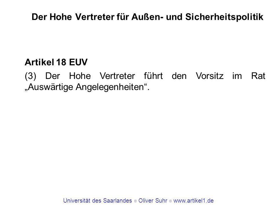 Universität des Saarlandes Oliver Suhr www.artikel1.de Der Hohe Vertreter für Außen- und Sicherheitspolitik Artikel 18 EUV (3) Der Hohe Vertreter führ