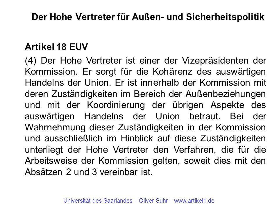 Universität des Saarlandes Oliver Suhr www.artikel1.de Der Hohe Vertreter für Außen- und Sicherheitspolitik Artikel 18 EUV (4) Der Hohe Vertreter ist