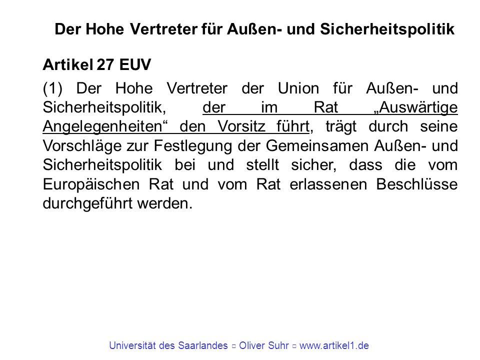 Universität des Saarlandes Oliver Suhr www.artikel1.de Der Hohe Vertreter für Außen- und Sicherheitspolitik Artikel 27 EUV (1) Der Hohe Vertreter der