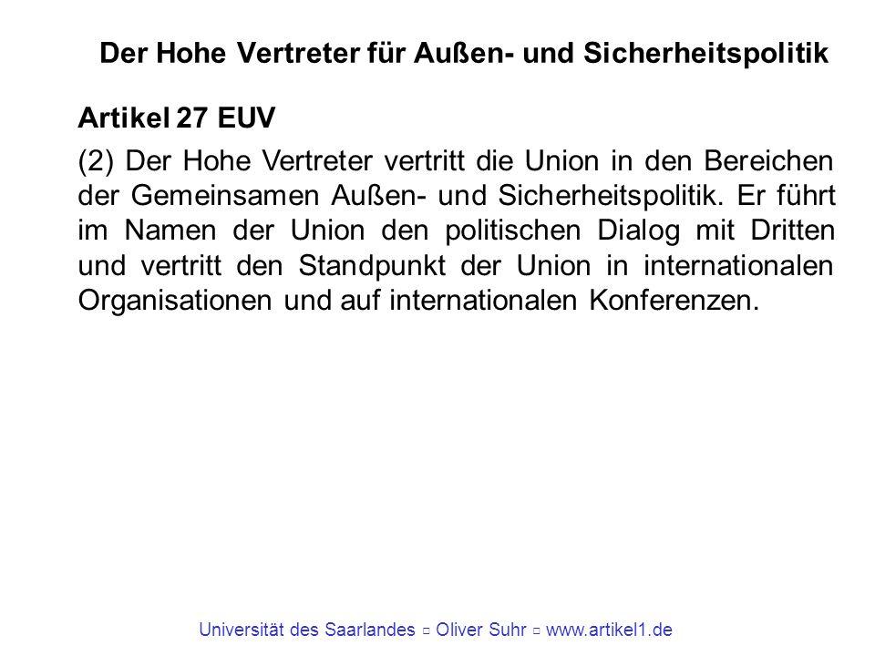 Universität des Saarlandes Oliver Suhr www.artikel1.de Der Hohe Vertreter für Außen- und Sicherheitspolitik Artikel 27 EUV (2) Der Hohe Vertreter vert