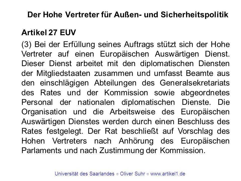 Universität des Saarlandes Oliver Suhr www.artikel1.de Der Hohe Vertreter für Außen- und Sicherheitspolitik Artikel 27 EUV (3) Bei der Erfüllung seine