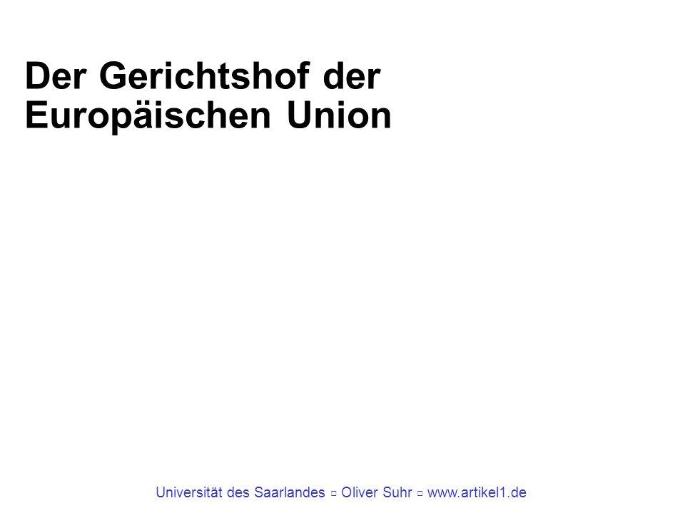 Universität des Saarlandes Oliver Suhr www.artikel1.de Der Gerichtshof der Europäischen Union