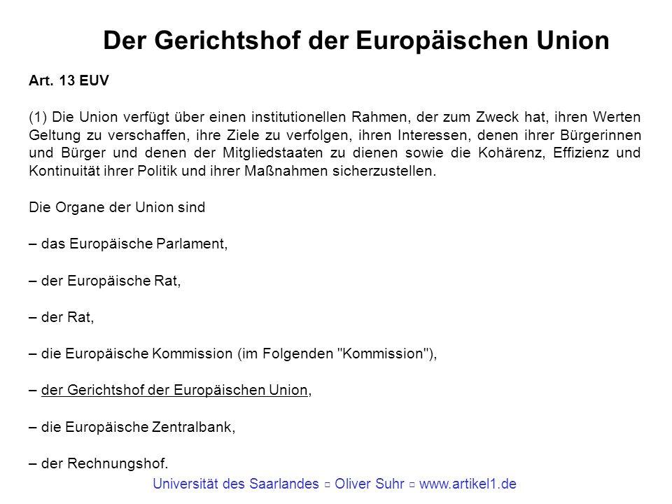 Universität des Saarlandes Oliver Suhr www.artikel1.de Der Gerichtshof der Europäischen Union Art. 13 EUV (1) Die Union verfügt über einen institution