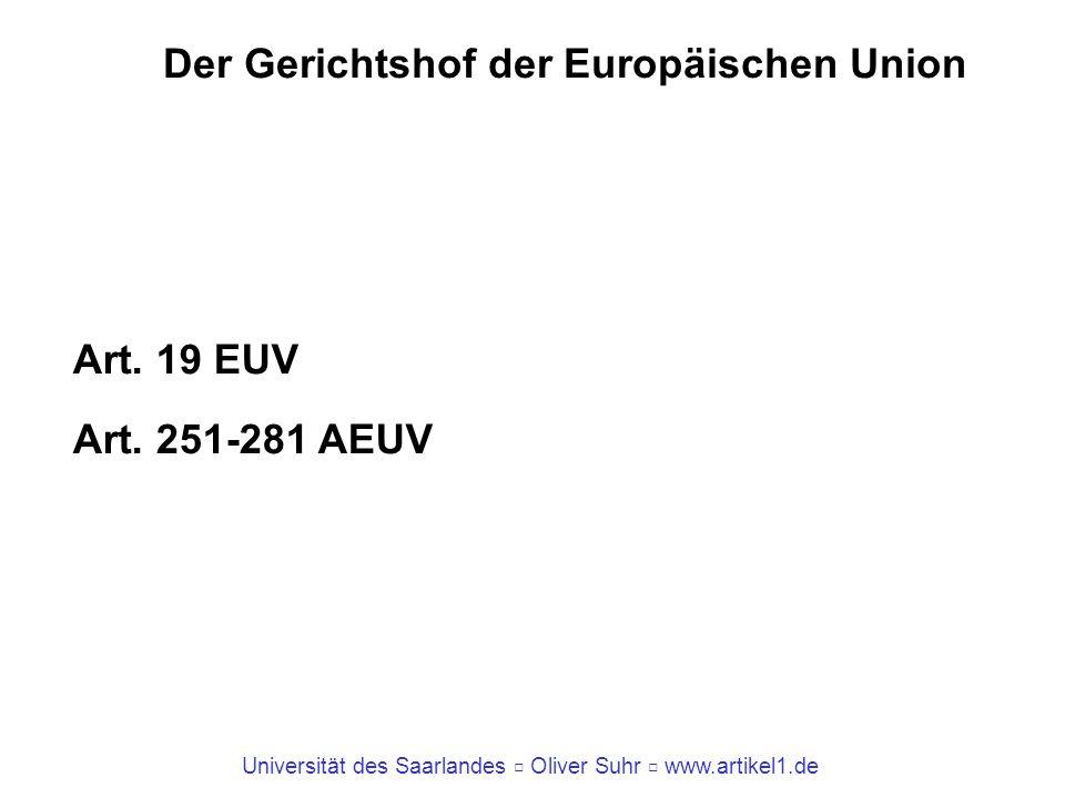 Universität des Saarlandes Oliver Suhr www.artikel1.de Der Gerichtshof der Europäischen Union Art. 19 EUV Art. 251-281 AEUV