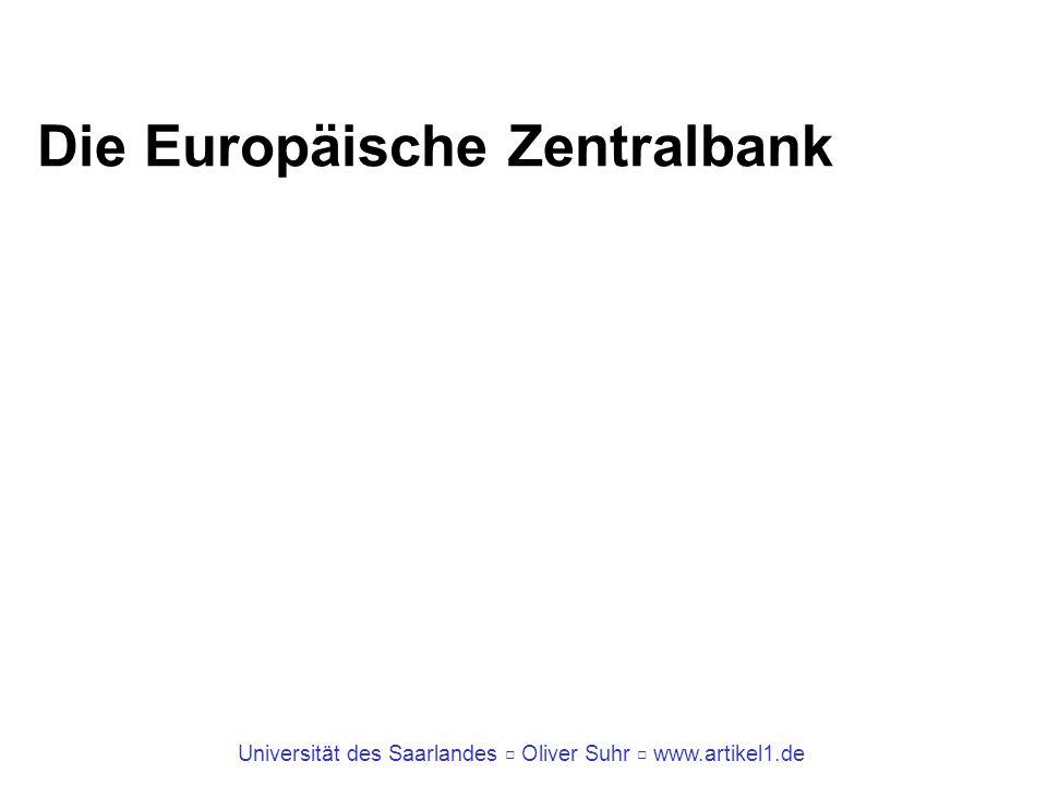 Universität des Saarlandes Oliver Suhr www.artikel1.de Die Europäische Zentralbank