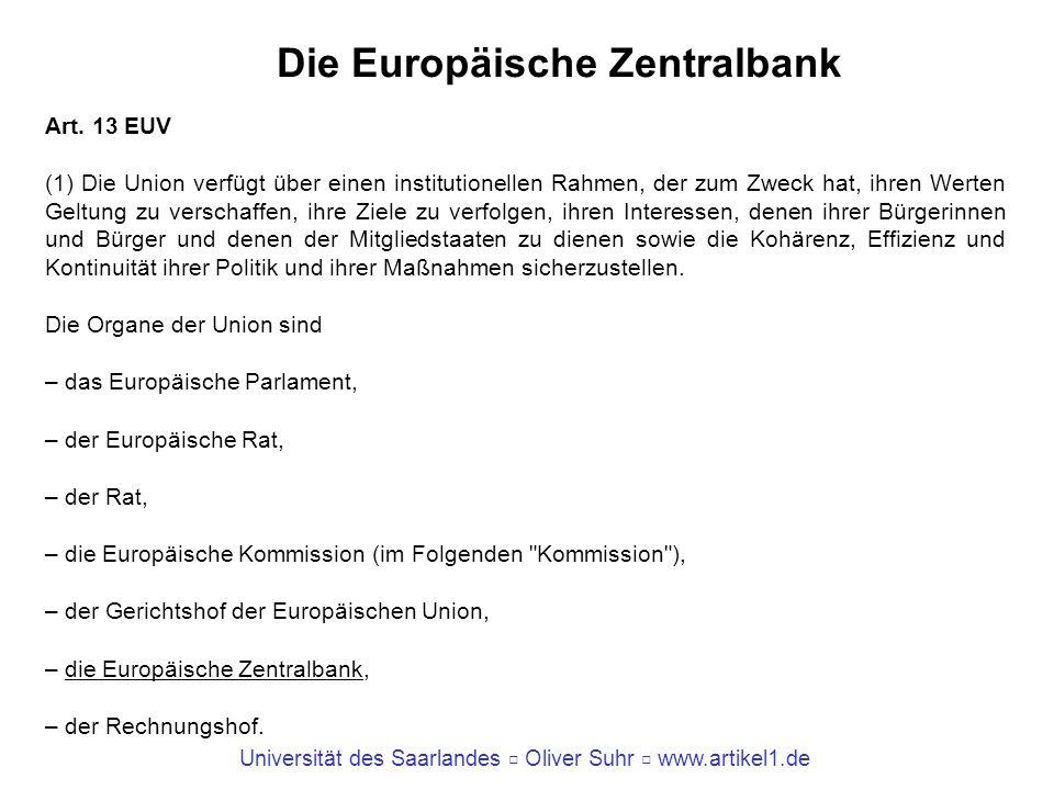Universität des Saarlandes Oliver Suhr www.artikel1.de Die Europäische Zentralbank Art. 13 EUV (1) Die Union verfügt über einen institutionellen Rahme