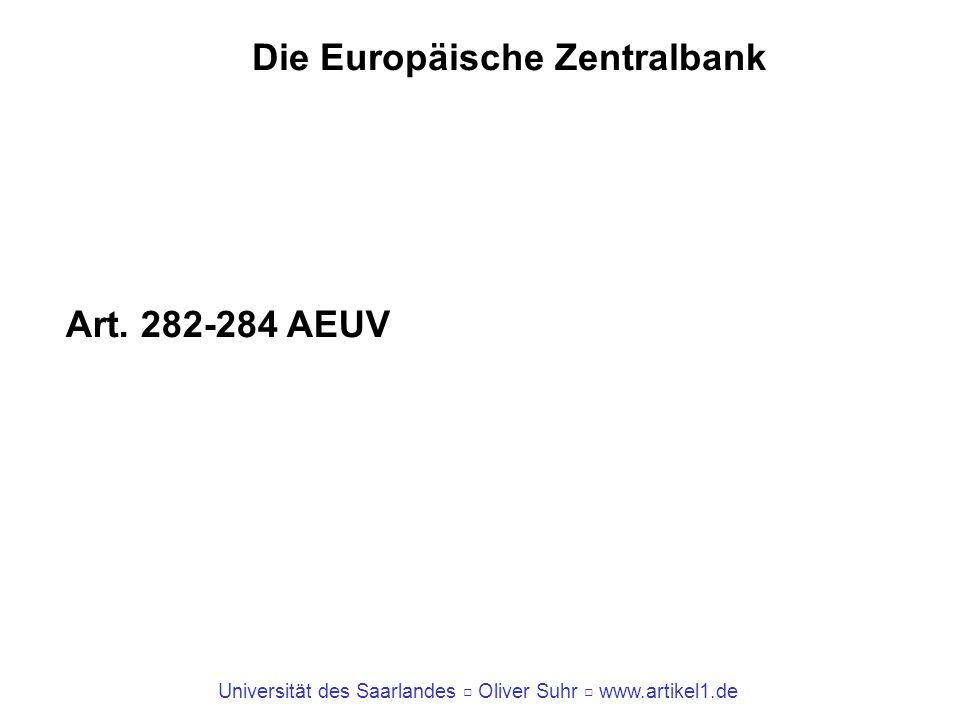 Universität des Saarlandes Oliver Suhr www.artikel1.de Die Europäische Zentralbank Art. 282-284 AEUV