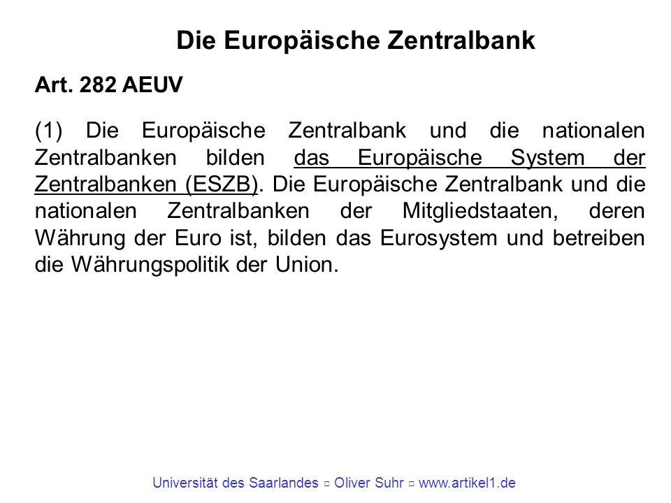 Universität des Saarlandes Oliver Suhr www.artikel1.de Die Europäische Zentralbank Art. 282 AEUV (1) Die Europäische Zentralbank und die nationalen Ze