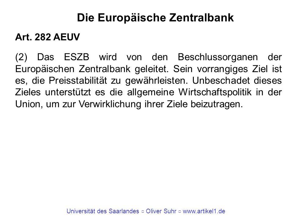 Universität des Saarlandes Oliver Suhr www.artikel1.de Die Europäische Zentralbank Art. 282 AEUV (2) Das ESZB wird von den Beschlussorganen der Europä