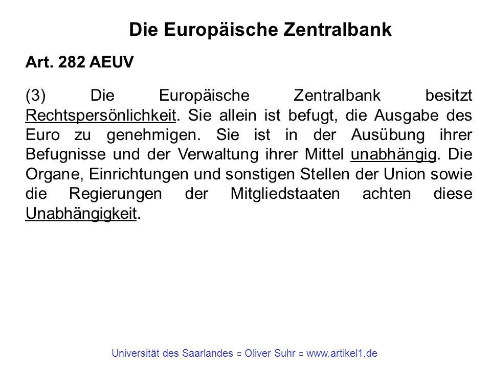 Universität des Saarlandes Oliver Suhr www.artikel1.de Die Europäische Zentralbank Art. 282 AEUV (3) Die Europäische Zentralbank besitzt Rechtspersönl