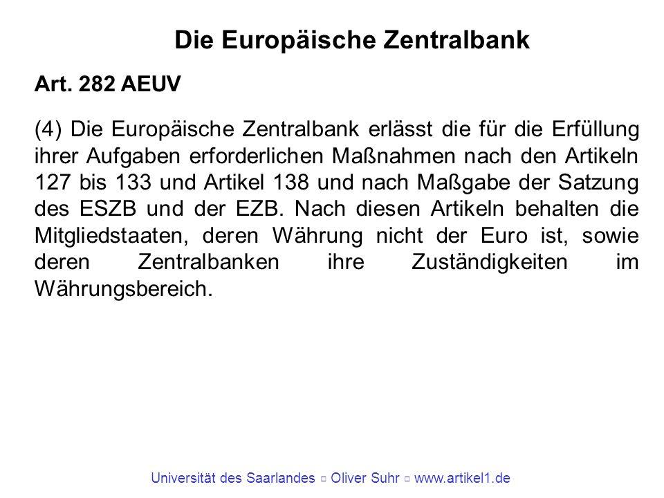 Universität des Saarlandes Oliver Suhr www.artikel1.de Die Europäische Zentralbank Art. 282 AEUV (4) Die Europäische Zentralbank erlässt die für die E