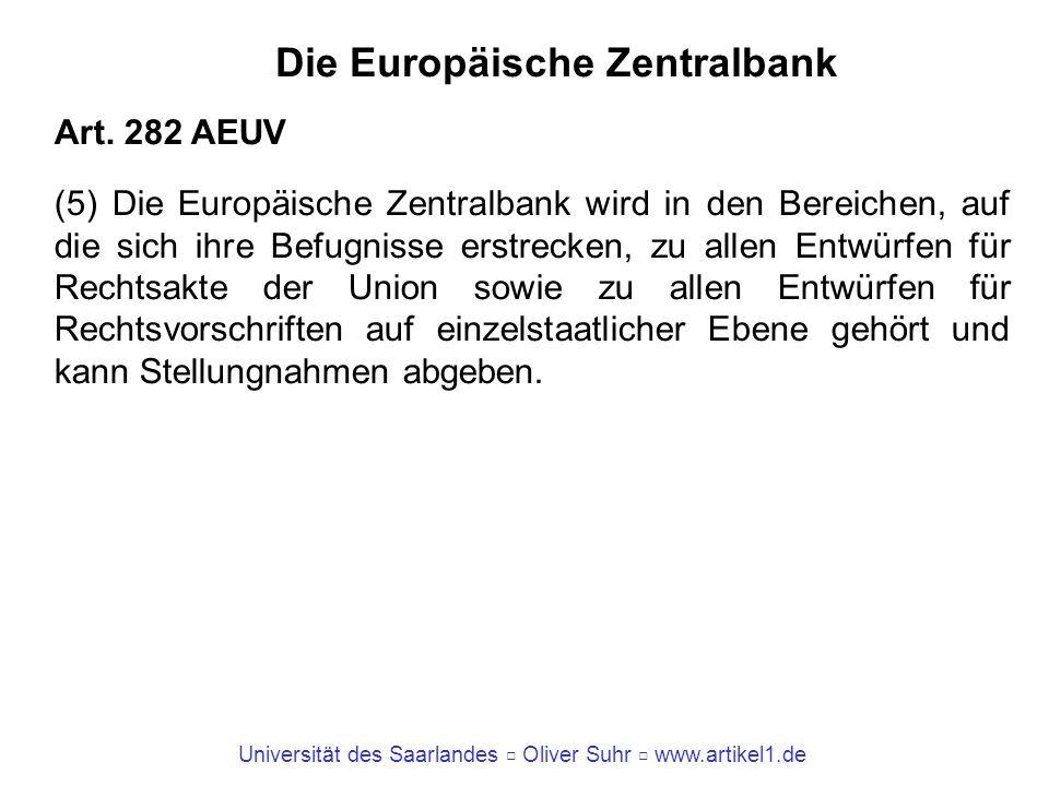 Universität des Saarlandes Oliver Suhr www.artikel1.de Die Europäische Zentralbank Art. 282 AEUV (5) Die Europäische Zentralbank wird in den Bereichen