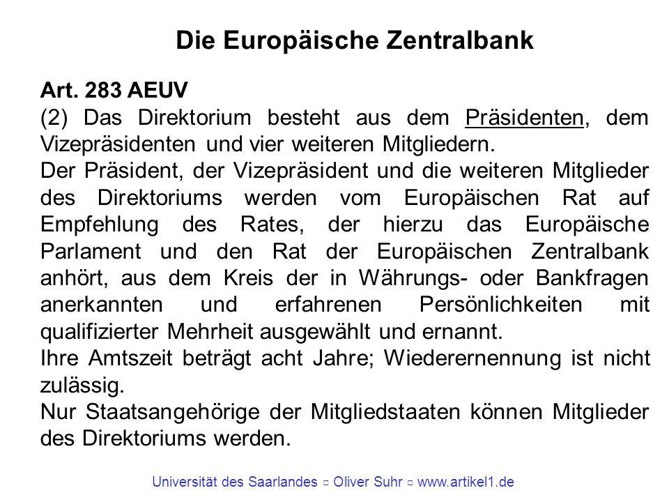 Universität des Saarlandes Oliver Suhr www.artikel1.de Die Europäische Zentralbank Art. 283 AEUV (2) Das Direktorium besteht aus dem Präsidenten, dem