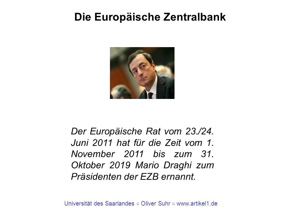 Universität des Saarlandes Oliver Suhr www.artikel1.de Die Europäische Zentralbank Der Europäische Rat vom 23./24. Juni 2011 hat für die Zeit vom 1. N