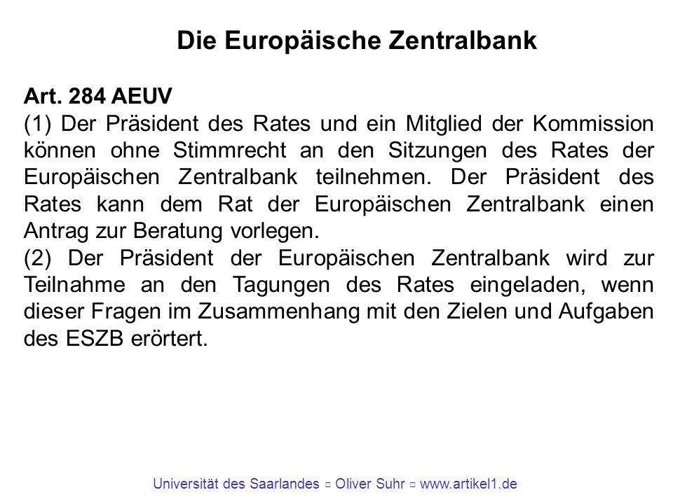 Universität des Saarlandes Oliver Suhr www.artikel1.de Die Europäische Zentralbank Art. 284 AEUV (1) Der Präsident des Rates und ein Mitglied der Komm