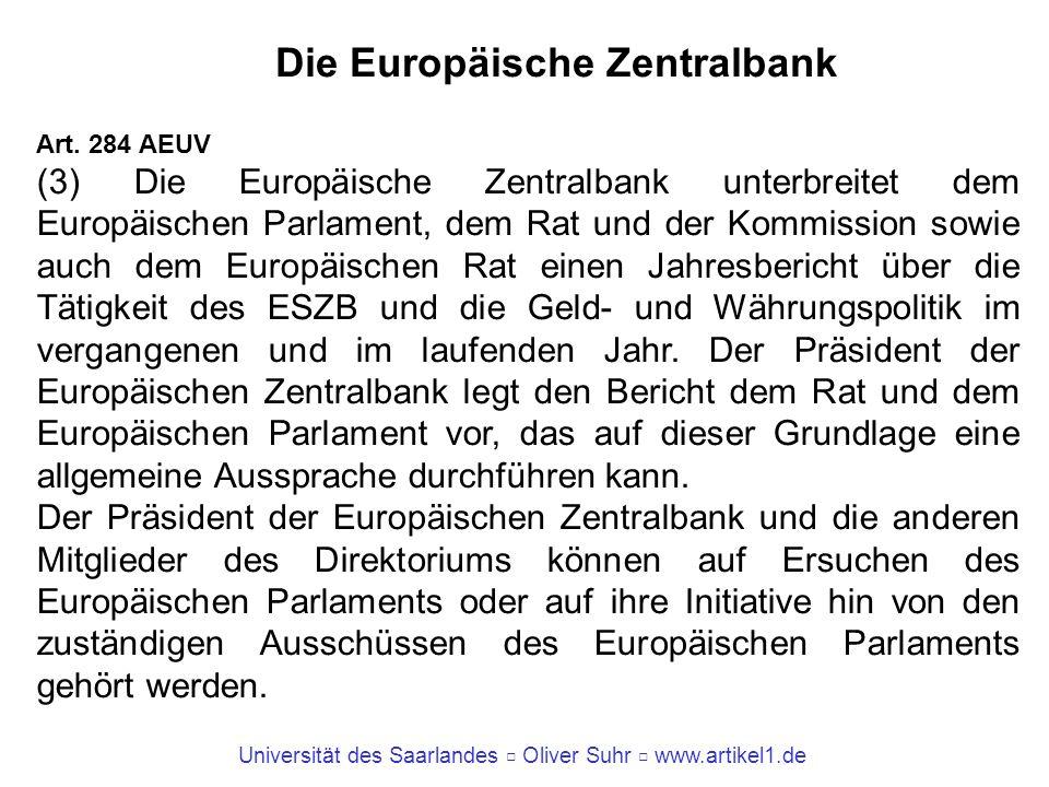Universität des Saarlandes Oliver Suhr www.artikel1.de Die Europäische Zentralbank Art. 284 AEUV (3) Die Europäische Zentralbank unterbreitet dem Euro