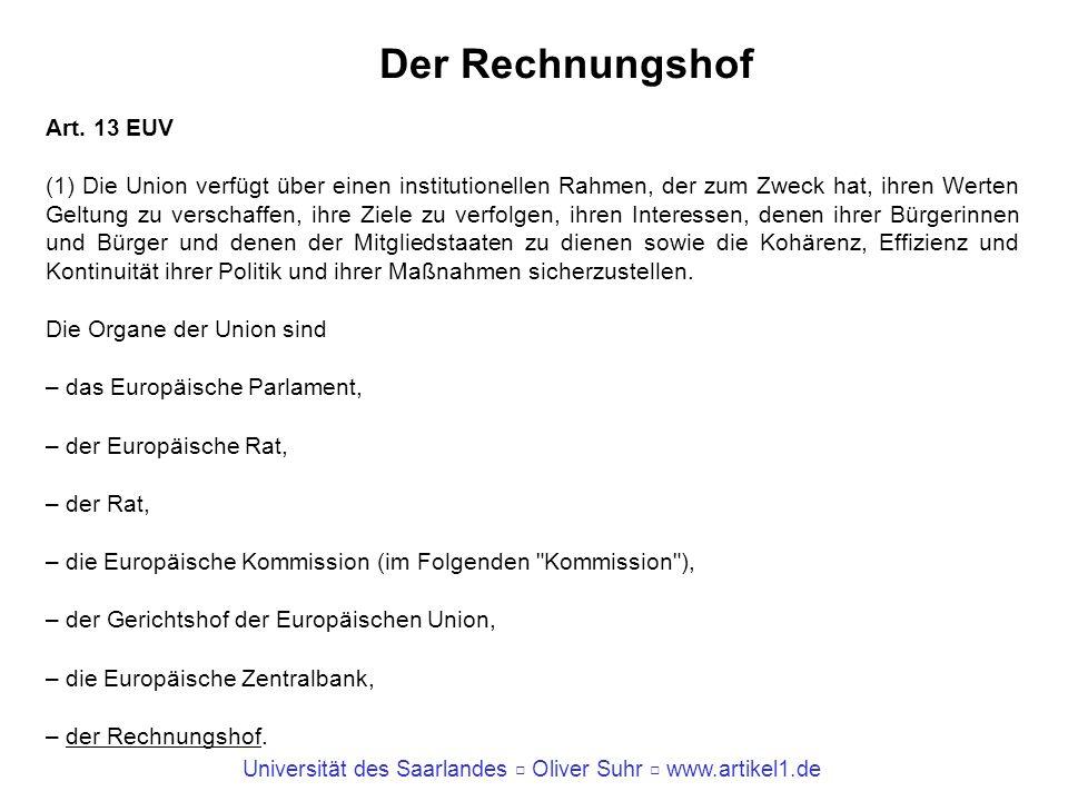 Universität des Saarlandes Oliver Suhr www.artikel1.de Der Rechnungshof Art. 13 EUV (1) Die Union verfügt über einen institutionellen Rahmen, der zum