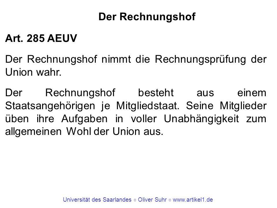 Universität des Saarlandes Oliver Suhr www.artikel1.de Der Rechnungshof Art. 285 AEUV Der Rechnungshof nimmt die Rechnungsprüfung der Union wahr. Der