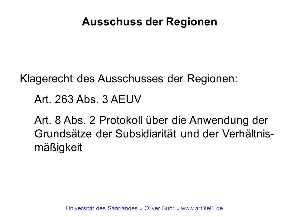 Universität des Saarlandes Oliver Suhr www.artikel1.de Ausschuss der Regionen Klagerecht des Ausschusses der Regionen: Art. 263 Abs. 3 AEUV Art. 8 Abs