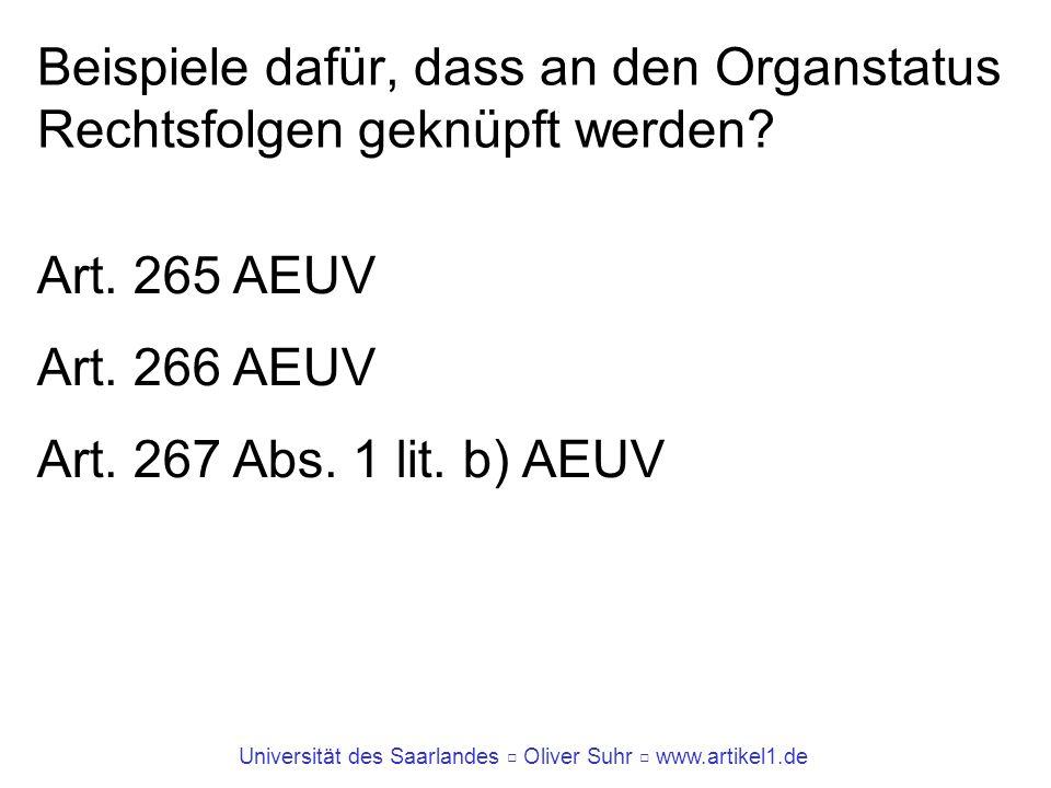 Universität des Saarlandes Oliver Suhr www.artikel1.de Beispiele dafür, dass an den Organstatus Rechtsfolgen geknüpft werden? Art. 265 AEUV Art. 266 A