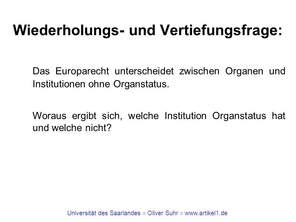 Universität des Saarlandes Oliver Suhr www.artikel1.de Wiederholungs- und Vertiefungsfrage: Das Europarecht unterscheidet zwischen Organen und Institu
