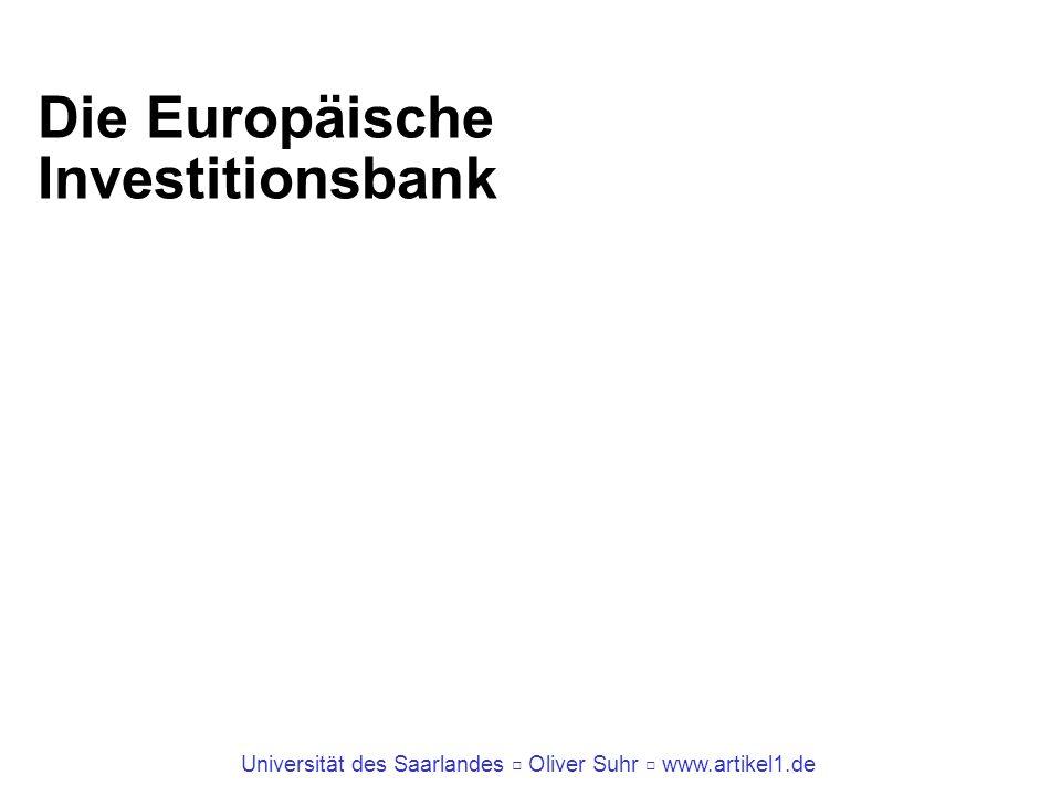 Universität des Saarlandes Oliver Suhr www.artikel1.de Die Europäische Investitionsbank