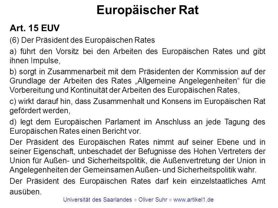 Universität des Saarlandes Oliver Suhr www.artikel1.de Europäischer Rat Art. 15 EUV (6) Der Präsident des Europäischen Rates a) führt den Vorsitz bei