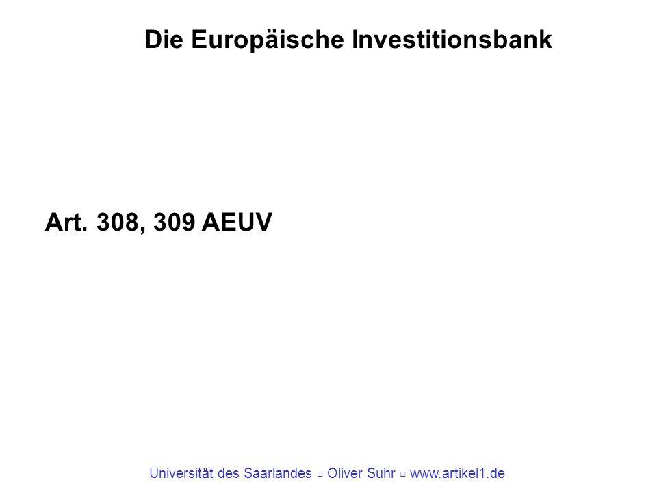 Universität des Saarlandes Oliver Suhr www.artikel1.de Die Europäische Investitionsbank Art. 308, 309 AEUV
