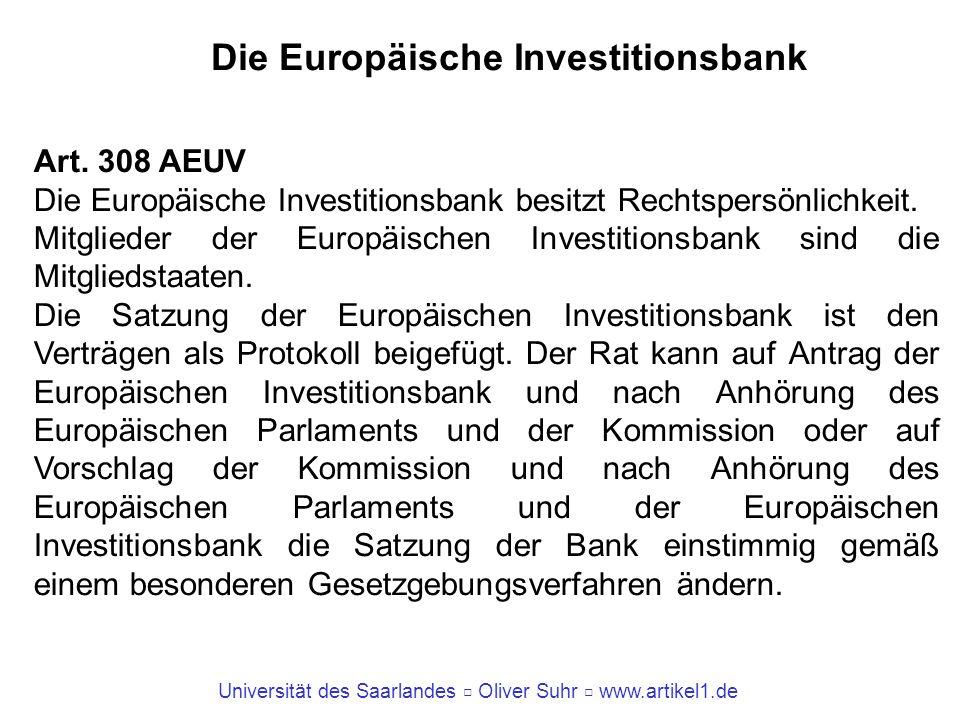 Universität des Saarlandes Oliver Suhr www.artikel1.de Die Europäische Investitionsbank Art. 308 AEUV Die Europäische Investitionsbank besitzt Rechtsp