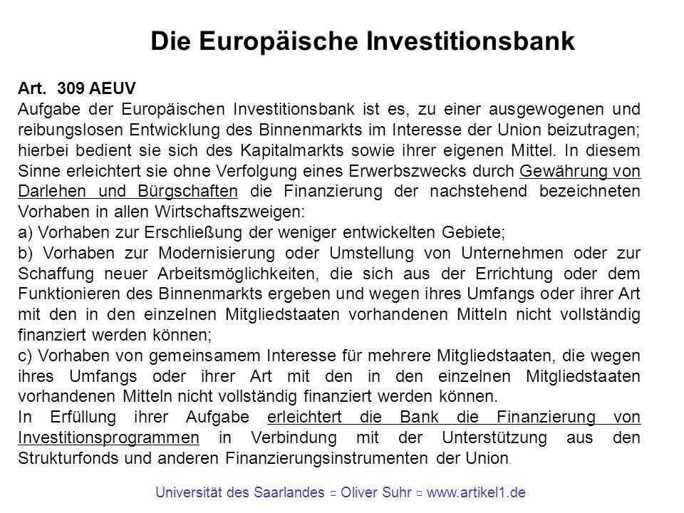 Universität des Saarlandes Oliver Suhr www.artikel1.de Die Europäische Investitionsbank Art. 309 AEUV Aufgabe der Europäischen Investitionsbank ist es