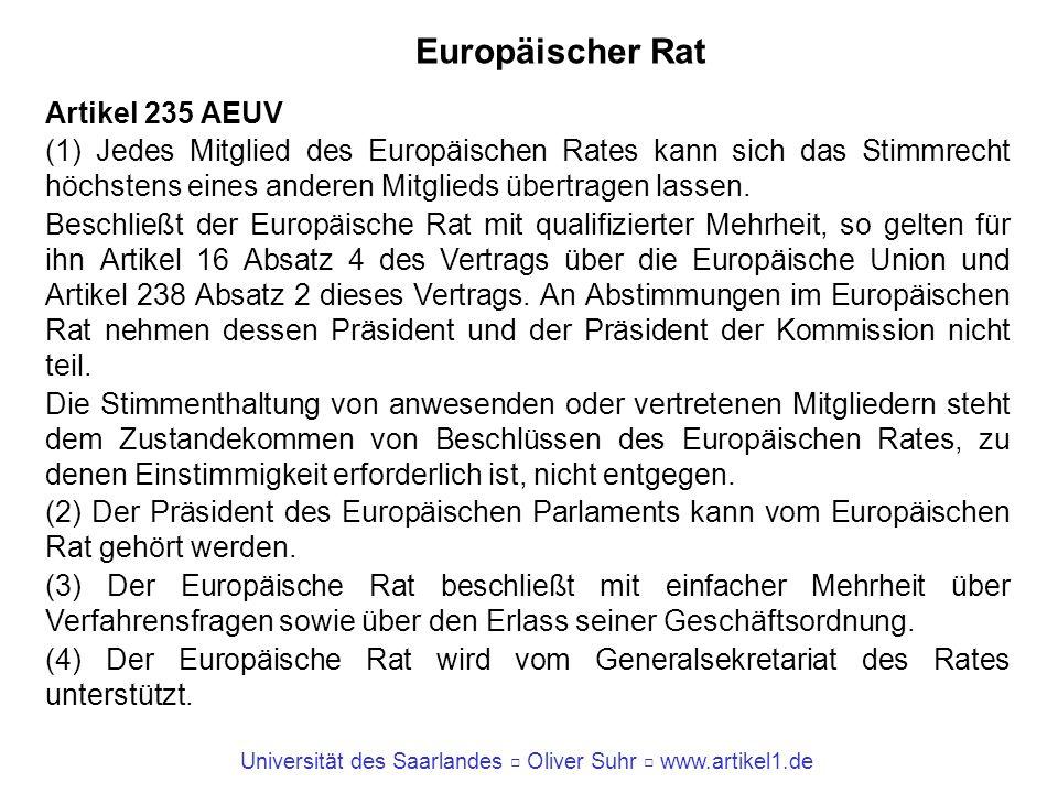Universität des Saarlandes Oliver Suhr www.artikel1.de Europäischer Rat Artikel 235 AEUV (1) Jedes Mitglied des Europäischen Rates kann sich das Stimm