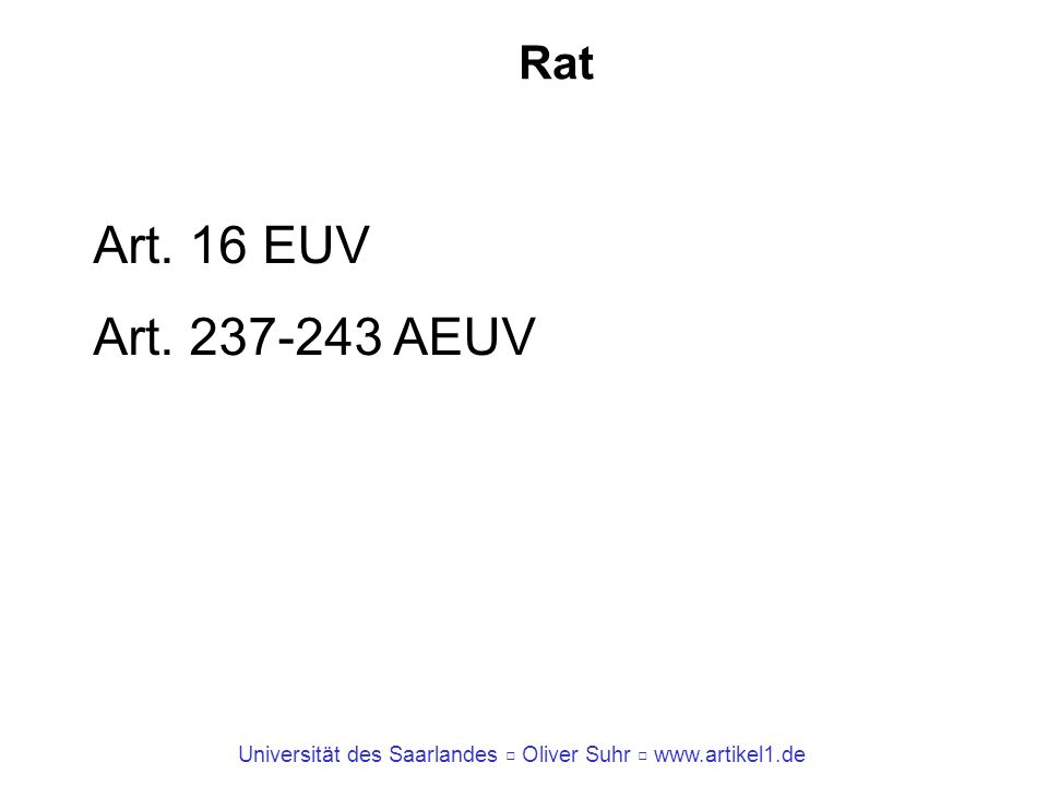 Universität des Saarlandes Oliver Suhr www.artikel1.de Rat Art. 16 EUV Art. 237-243 AEUV