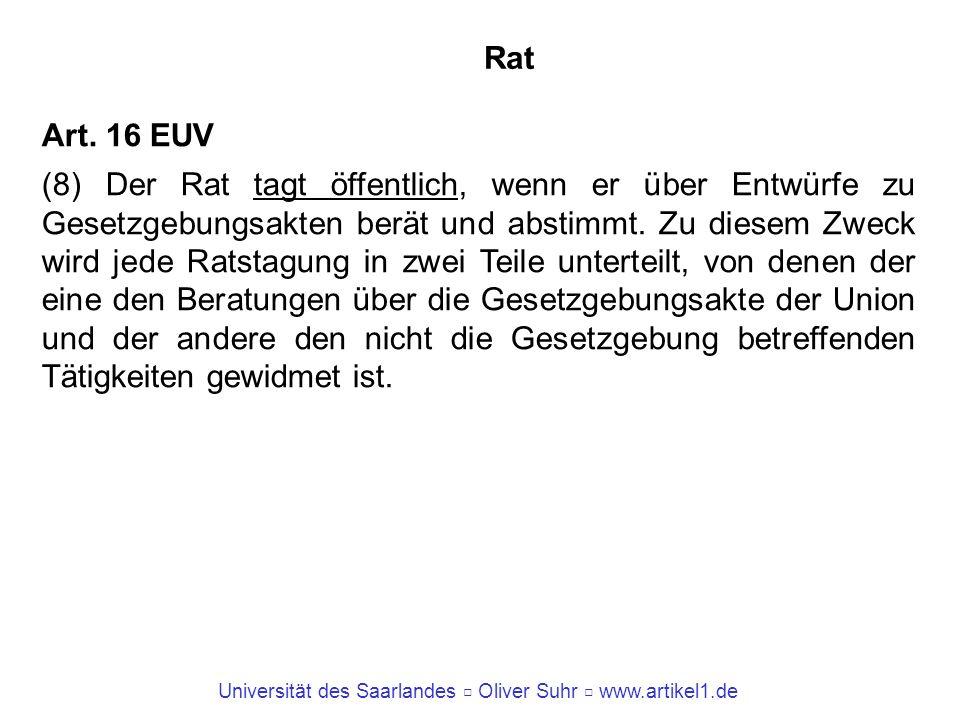 Universität des Saarlandes Oliver Suhr www.artikel1.de Rat Art. 16 EUV (8) Der Rat tagt öffentlich, wenn er über Entwürfe zu Gesetzgebungsakten berät