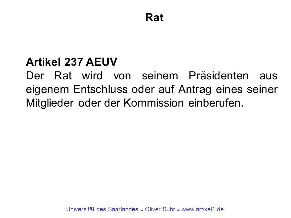 Universität des Saarlandes Oliver Suhr www.artikel1.de Rat Artikel 237 AEUV Der Rat wird von seinem Präsidenten aus eigenem Entschluss oder auf Antrag