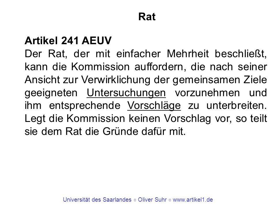 Universität des Saarlandes Oliver Suhr www.artikel1.de Rat Artikel 241 AEUV Der Rat, der mit einfacher Mehrheit beschließt, kann die Kommission auffor