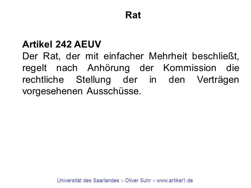 Universität des Saarlandes Oliver Suhr www.artikel1.de Rat Artikel 242 AEUV Der Rat, der mit einfacher Mehrheit beschließt, regelt nach Anhörung der K
