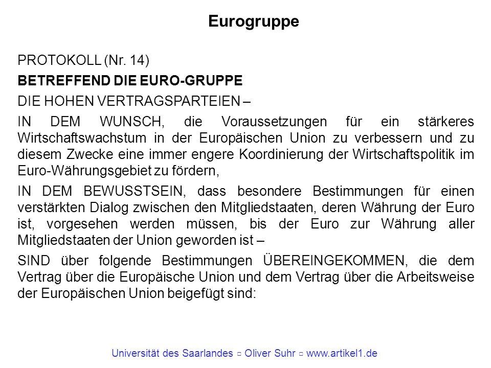 Universität des Saarlandes Oliver Suhr www.artikel1.de Eurogruppe PROTOKOLL (Nr. 14) BETREFFEND DIE EURO-GRUPPE DIE HOHEN VERTRAGSPARTEIEN – IN DEM WU