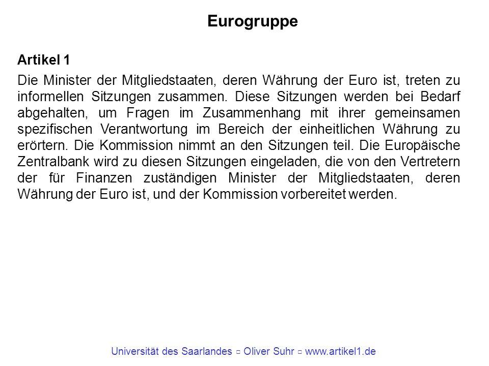 Universität des Saarlandes Oliver Suhr www.artikel1.de Eurogruppe Artikel 1 Die Minister der Mitgliedstaaten, deren Währung der Euro ist, treten zu in