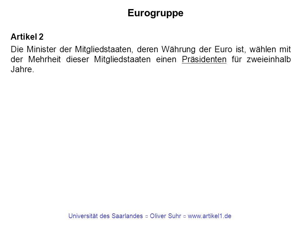 Universität des Saarlandes Oliver Suhr www.artikel1.de Eurogruppe Artikel 2 Die Minister der Mitgliedstaaten, deren Währung der Euro ist, wählen mit d