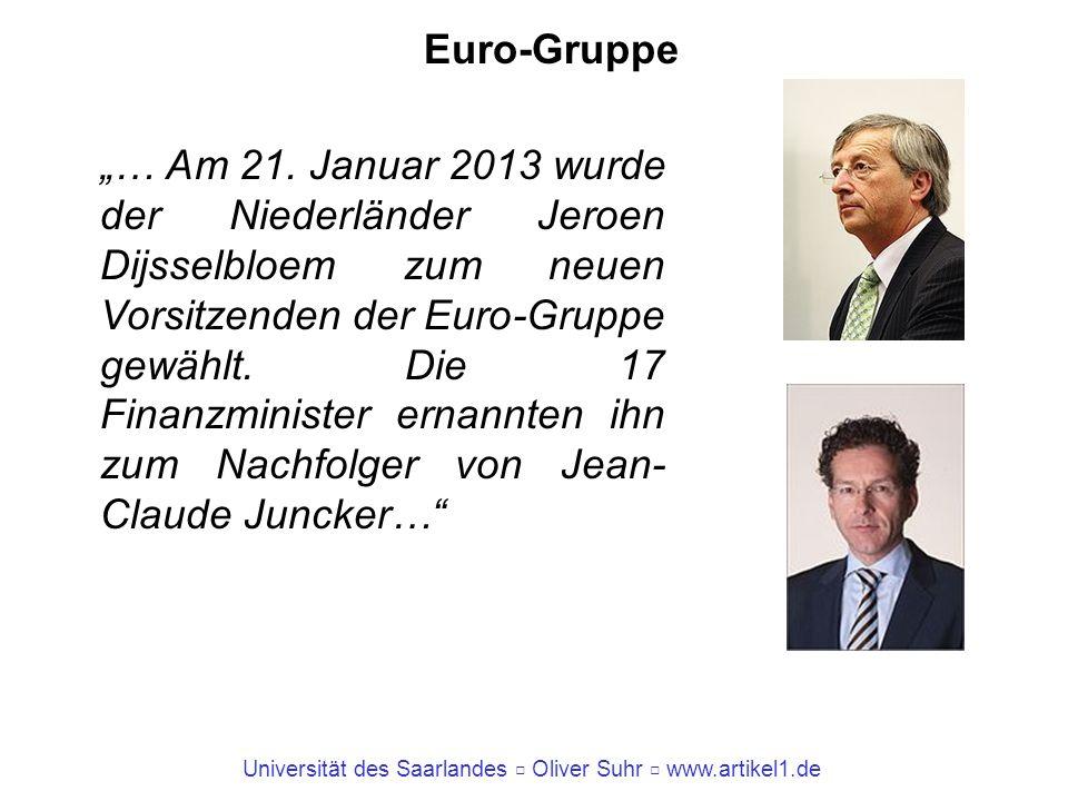 Universität des Saarlandes Oliver Suhr www.artikel1.de Euro-Gruppe … Am 21. Januar 2013 wurde der Niederländer Jeroen Dijsselbloem zum neuen Vorsitzen