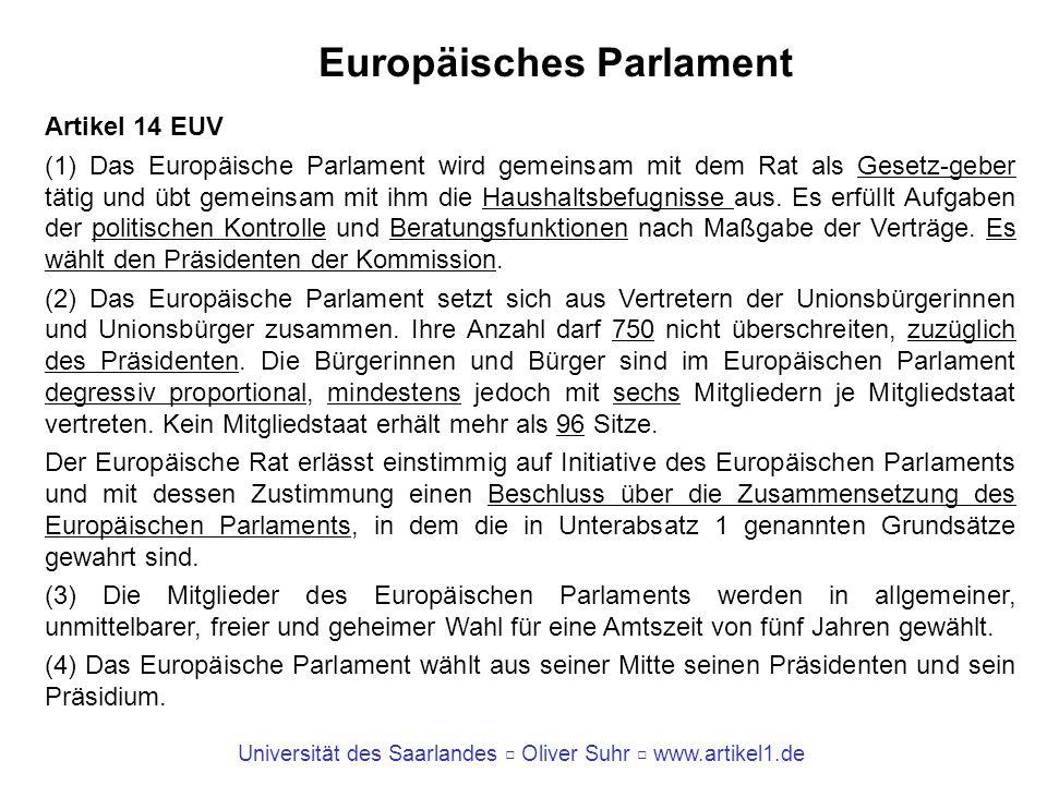 Universität des Saarlandes Oliver Suhr www.artikel1.de Europäisches Parlament Artikel 14 EUV (1) Das Europäische Parlament wird gemeinsam mit dem Rat