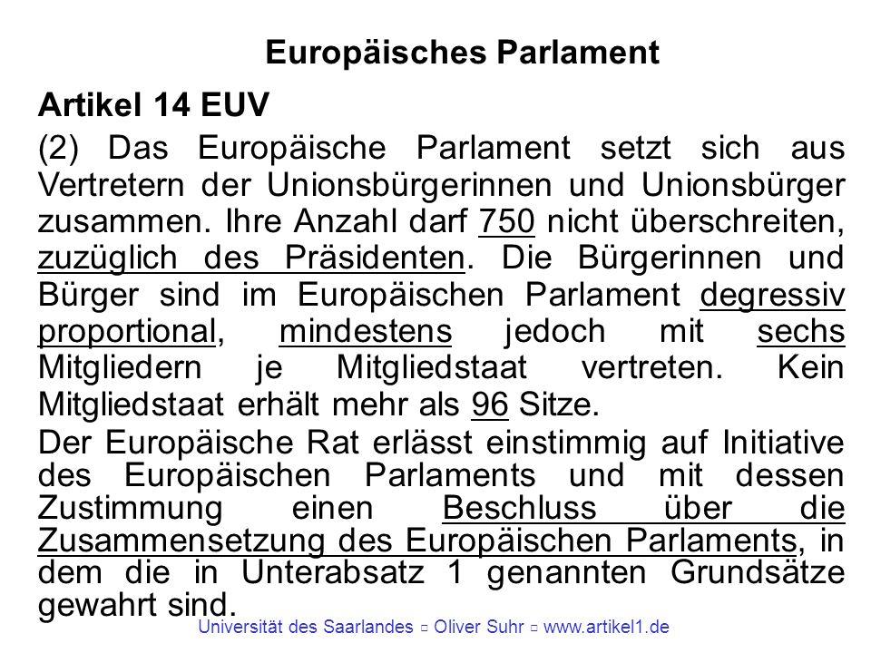Universität des Saarlandes Oliver Suhr www.artikel1.de Europäisches Parlament Artikel 14 EUV (2) Das Europäische Parlament setzt sich aus Vertretern d