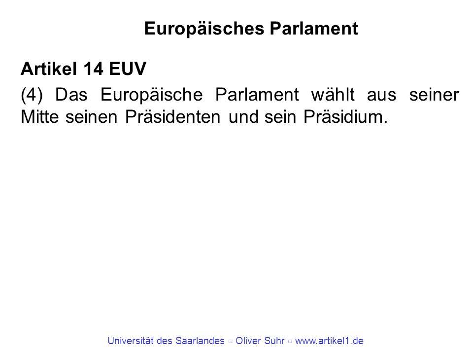 Universität des Saarlandes Oliver Suhr www.artikel1.de Europäisches Parlament Artikel 14 EUV (4) Das Europäische Parlament wählt aus seiner Mitte sein